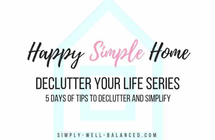 Happy Simple Home: A 5 Day Series To Declutter Your Life