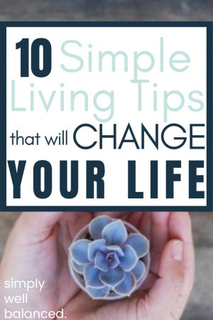 Simple Living Tips to Change Your Life