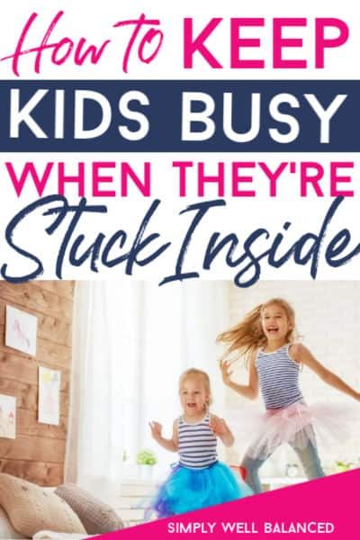 Indoor boredom busters for kids