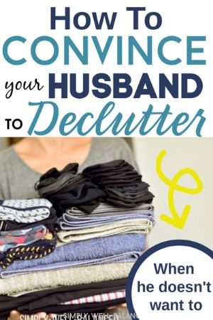 How to convince your husband to declutter his stuff