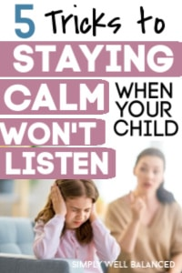 How to stay calm when your child won't listen
