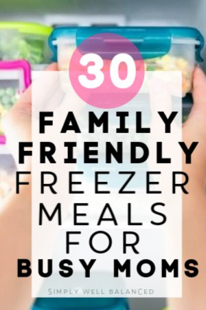 30 family friendly freezer meal for busy moms