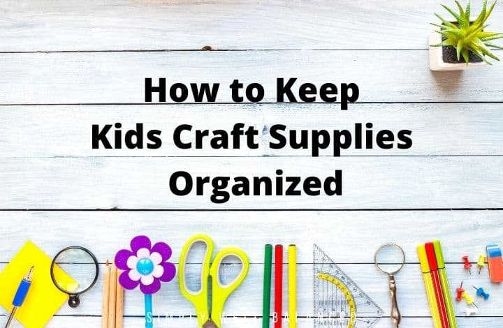 How to keep kids craft supplies organized