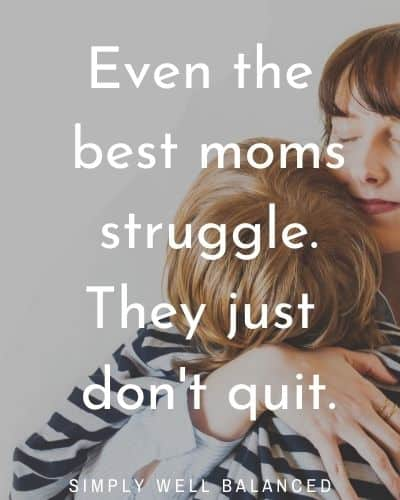Mama quotes : Even the best mamas struggle they just don't quit.