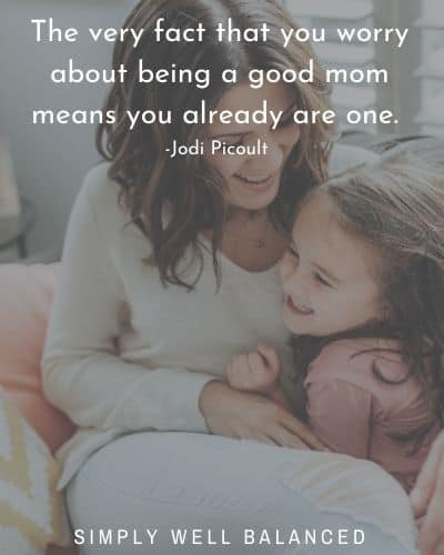 Momma Quote | The very fact that you worry about being a good mom means you already are one.