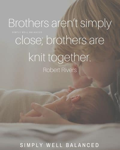 "Brother Quotes for Boys | ""Brothers aren't simply close; brothers are knit together."" -Robert Rivers"