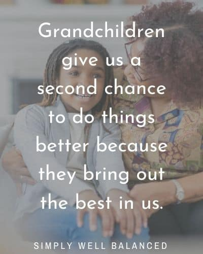"Quotes about grandkids ""Grandchildren give us a second chance to do things better because they bring out the best in us."""