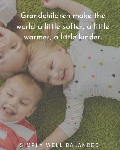 "Quotes about grandkids | ""Grandchildren make the world a little softer, a little warmer, a little kinder."""