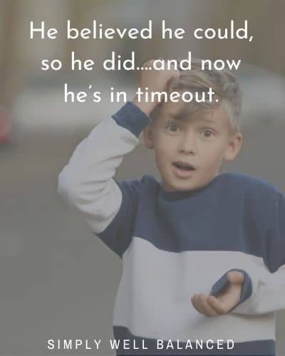 """Quotes for Moms with Sons  """"He believed he could, so he did….and now he's in timeout."""""""
