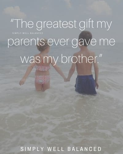 "brother quotes from sister | ""The greatest gift my parents ever gave me was my brother."""