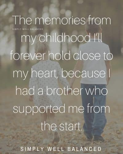 "Brother quotes for Instagram | ""The memories from my childhood I'll forever hold close to my heart, because I had a brother who supported me from the start."""