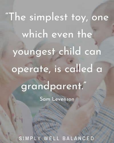 "Being a grandparent quotes | ""The simplest toy, one which even the youngest child can operate, is called a grandparent."" – Sam Levenson"