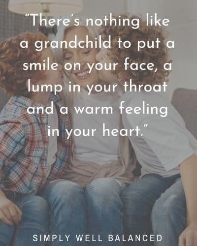 "Grandchild Quotes ""There's nothing like a grandchild to put a smile on your face, a lump in your throat and a warm feeling in your heart."""