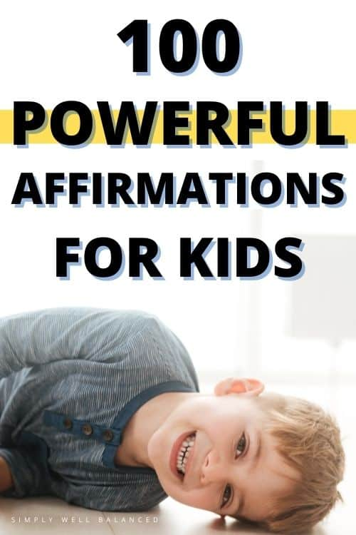 List of 100 Powerful Affirmations for Kids with printable