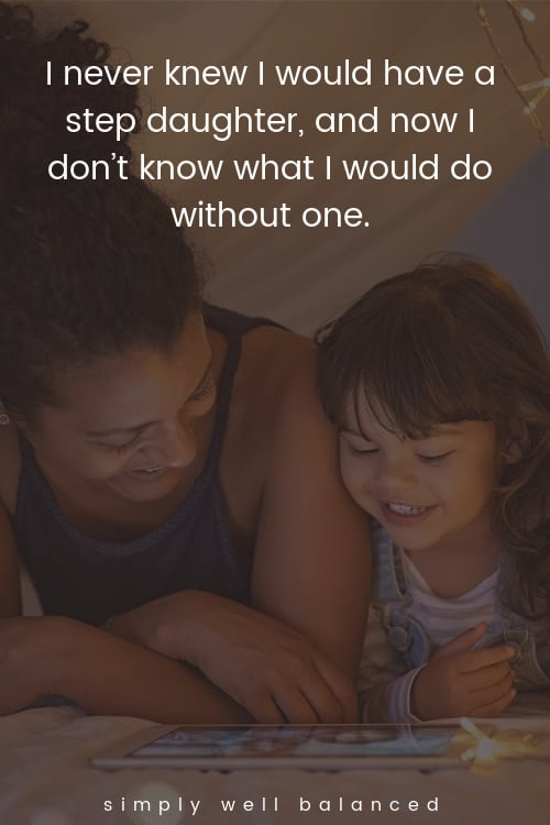 """Step daughter quotes """"I never knew I would have a step daughter, and now I don't know what I would do without one."""""""