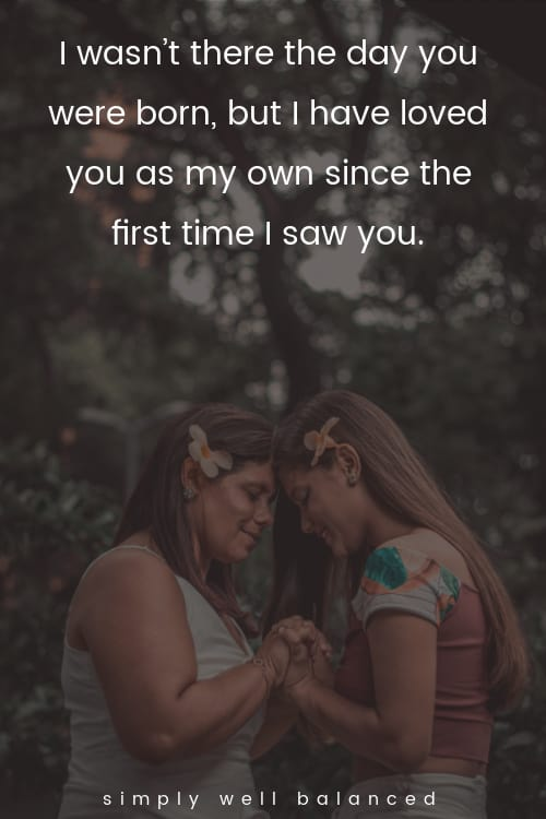"""Step daughter quotes """"I wasn't there the day you were born, but I have loved you as my own since the first time I saw you."""""""