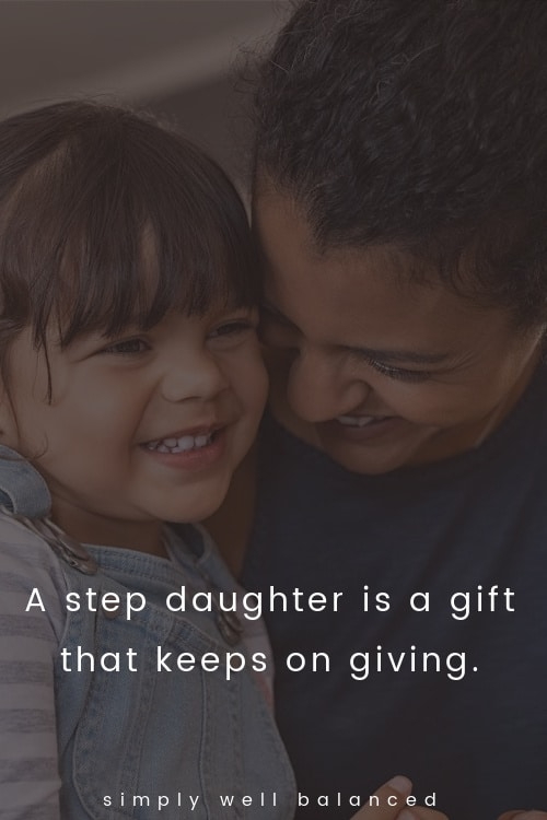 """Step daughter Quotes """"A step daughter is a gift that keeps on giving."""""""