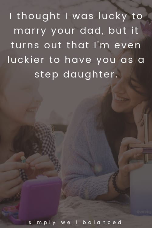 """Step daughter quotes """"I thought I was lucky to marry your dad, but it turns out that I'm even luckier to have you as a step daughter. """""""