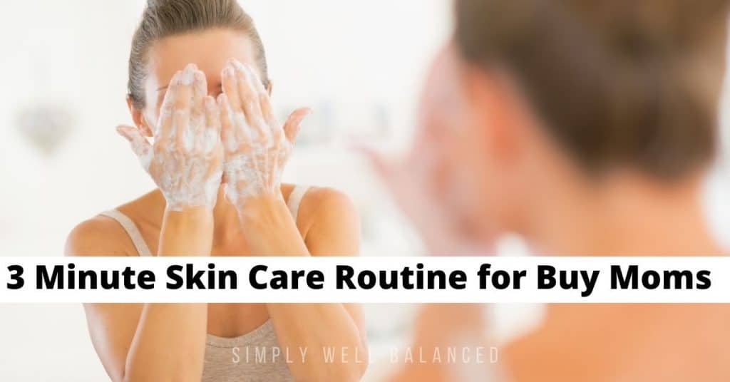 Simple skin care routine for busy moms.