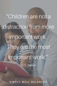 """""""Children are not a distraction from more important work. They are the most important work."""" —C.S. Lewis"""