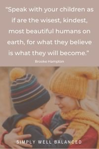 """Gentle Parenting Images   """"Speak with your children as if are the wisest, kindest, most beautiful humans on earth, for what they believe is what they will become."""" — Brooke Hampton"""