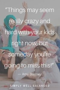 """Gentle Parenting   """"Things may seem really crazy and hard with your kids right now, but someday you're going to miss this!"""" — Amy Stasney"""