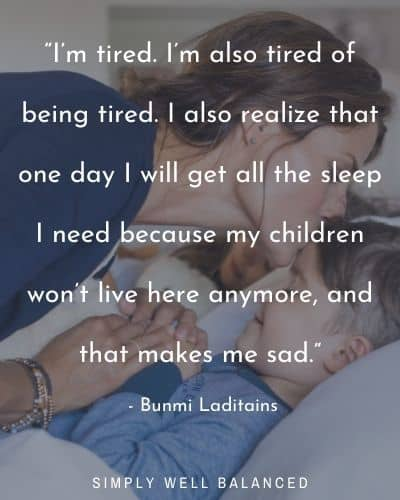 """Tired Mom Quotes: """"I'm tired. I'm also tired of being tired. I also realize that one day I will get all the sleep I need because my children won't live here anymore, and that makes me sad."""" - Bunmi Laditain"""