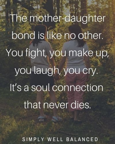"""""""The mother-daughter bond is like no other. You fight, you make up, you laugh, you cry. It's a soul connection that never dies."""""""