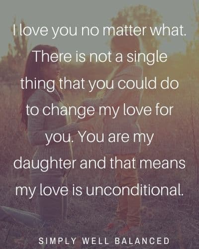 You are my daughter and that means my love is unconditional.