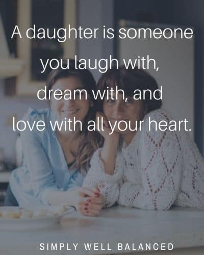 A daughter is someone you love with all your heart | Unconditional Love Mother Daughter Quotes