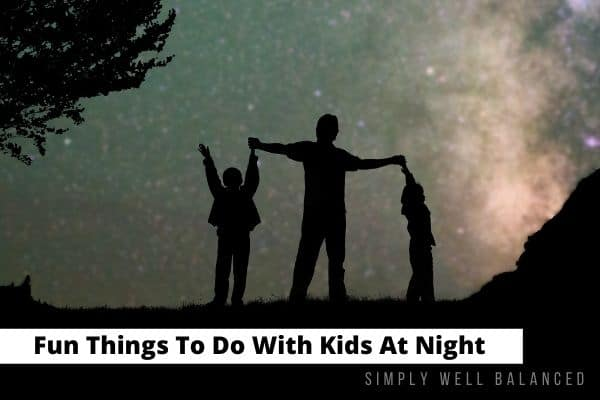50 Fun Things to Do at Night with Kids: Family Activities for Evening Time